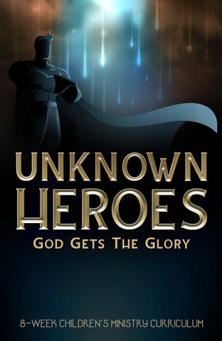 Unknown Heroes Children's Ministry Curriculum