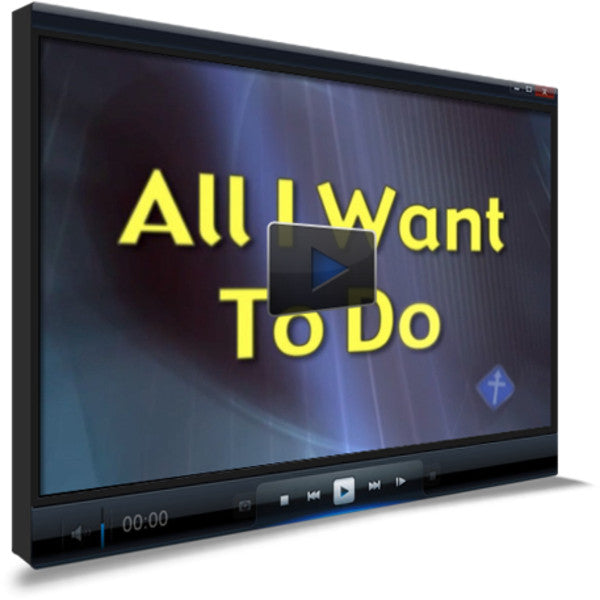 All I Want To Do Worship Video