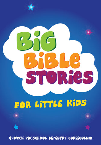 Big Bible Stories For Little Kids 4-Week Preschool Ministry Curriculum