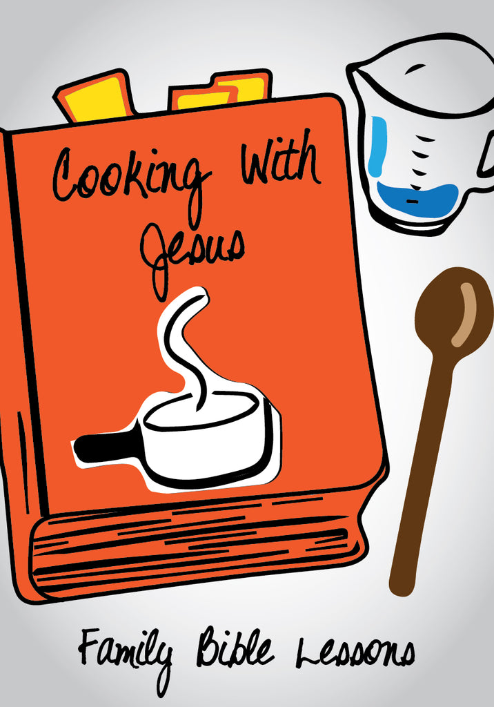 Cooking with Jesus Family Bible Lessons