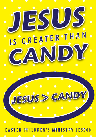 Easter Children's Church Lesson - Jesus is Greater Than Candy
