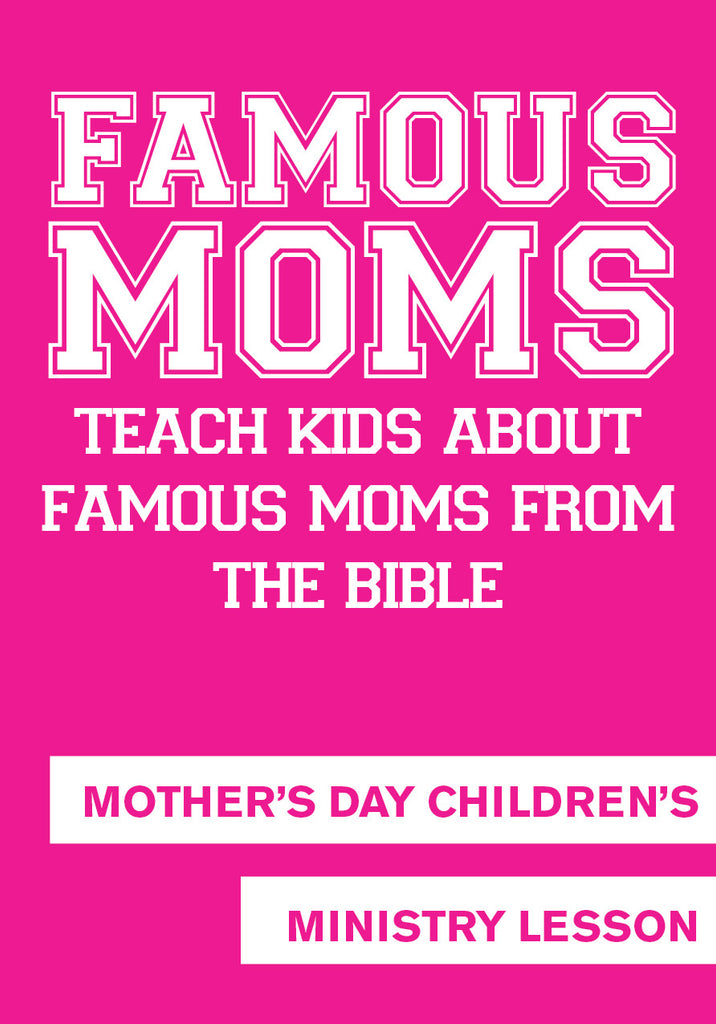 Famous Moms - Mother's Day Children's Ministry Lesson