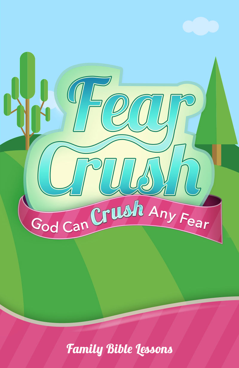Fear Crush Family Bible Lessons