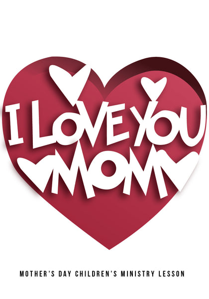 Mother S Day Children S Church Lesson I Love You Mom