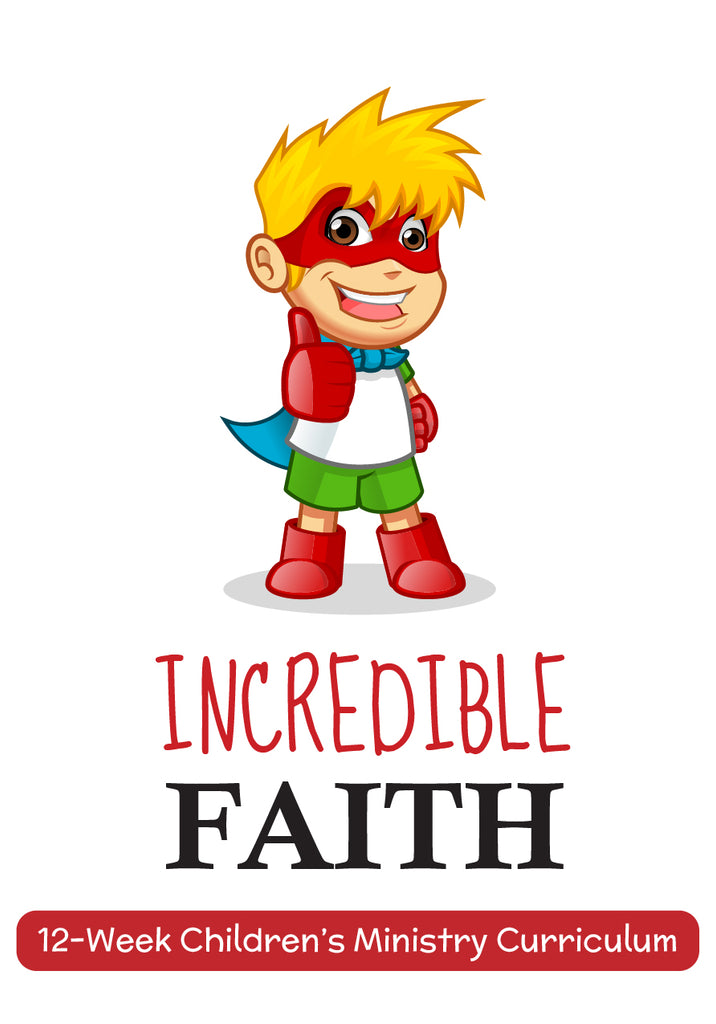 Incredible Faith 12-Week Children's Ministry Curriculum