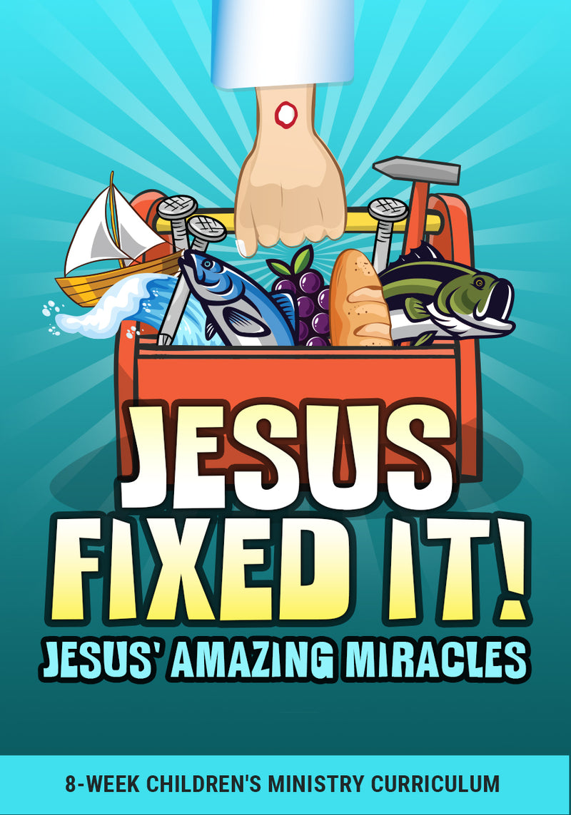 Jesus Fixed It! 8-Week Children's Ministry Curriculum