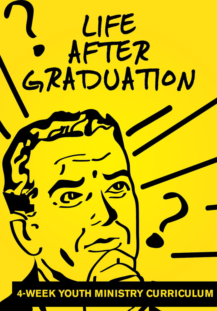 Life After Graduation Youth Ministry Curriculum