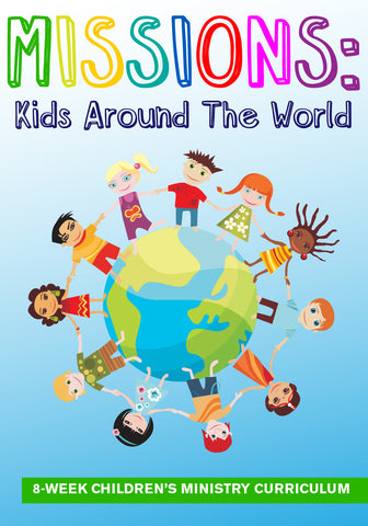 Missions: Kids Around The World 8-Week Children's Ministry Curriculum