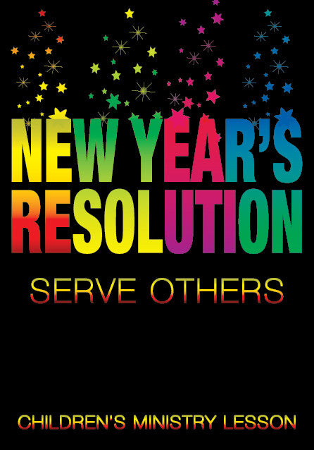 New Year's Resolution Children's Ministry Lesson: Serve Others