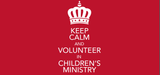 Keep Calm and Volunteer in Children's Ministry