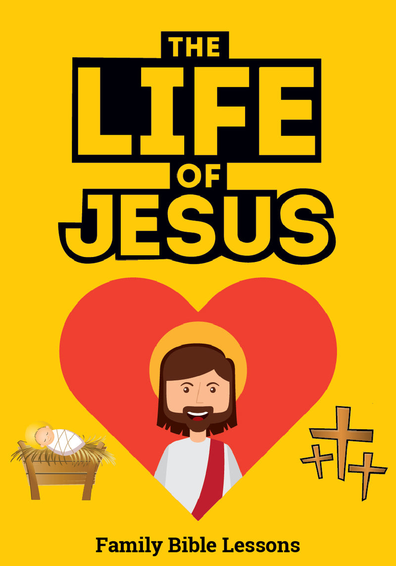 The Life of Jesus Family Bible Lessons