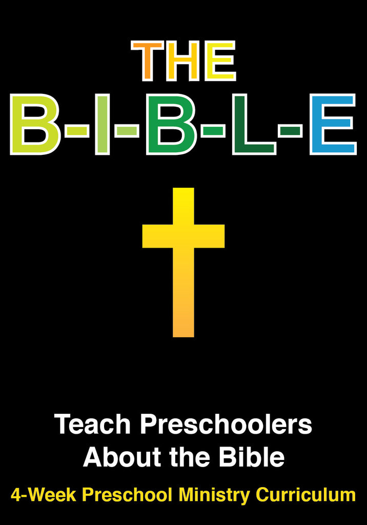 The B-I-B-L-E 4-Week Preschool Ministry Curriculum