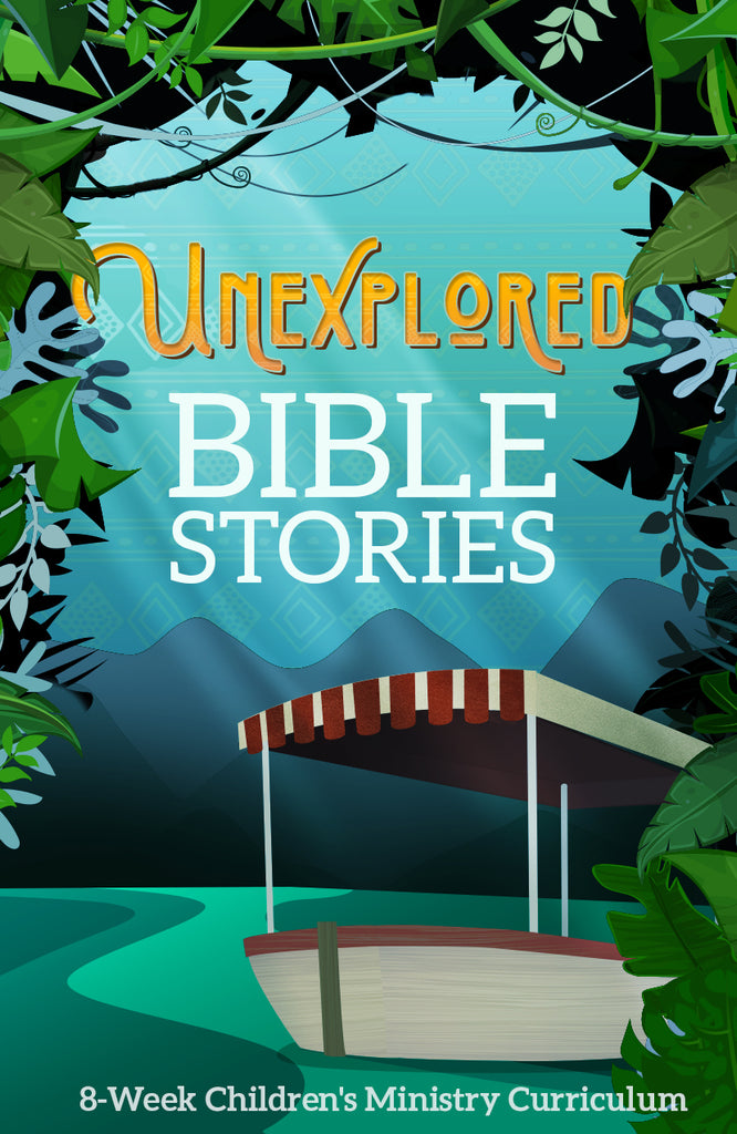 Unexplored Bible Stories 8-Week Children's Ministry Curriculum