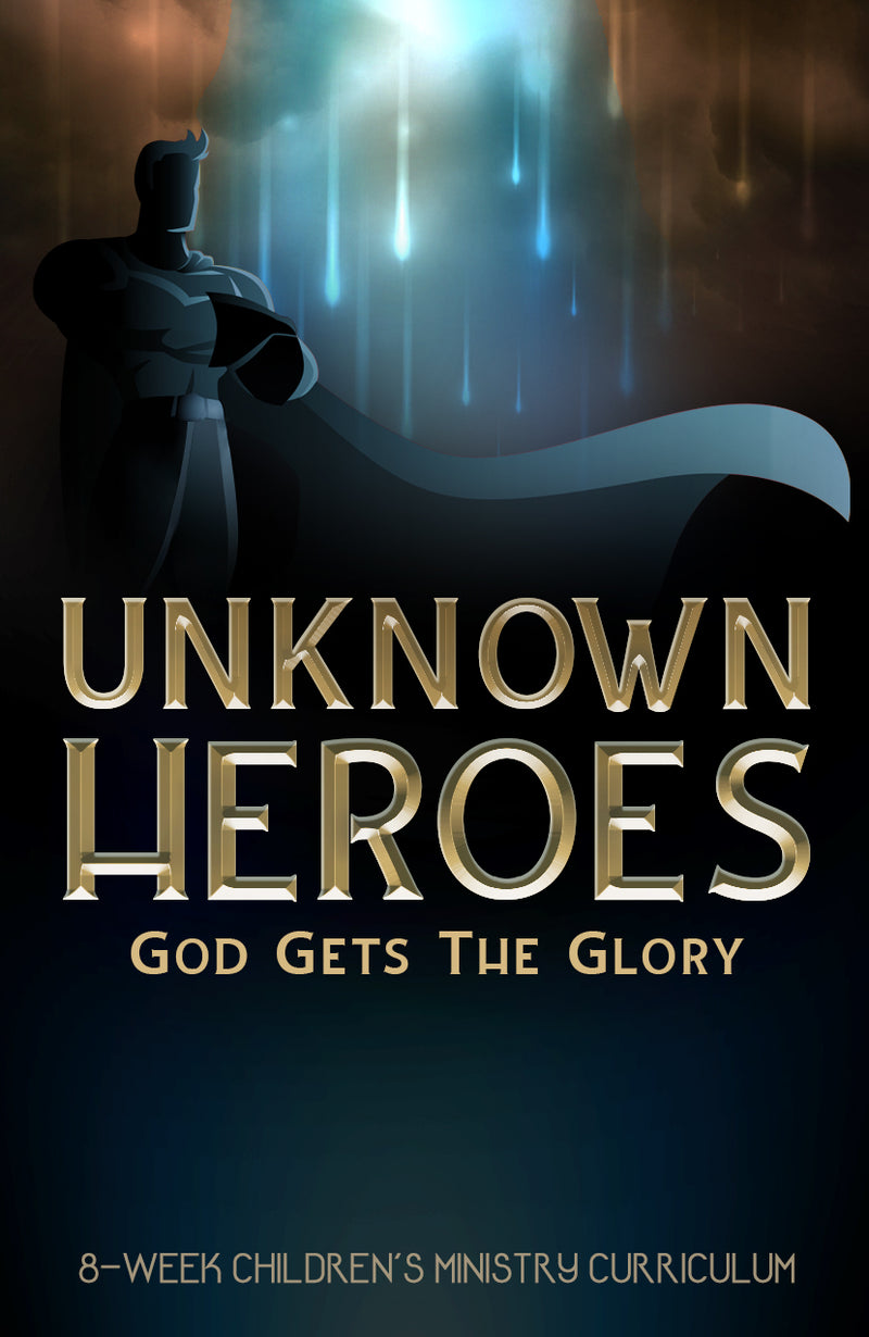 Unknown Heroes 8-Week Children's Ministry Curriculum