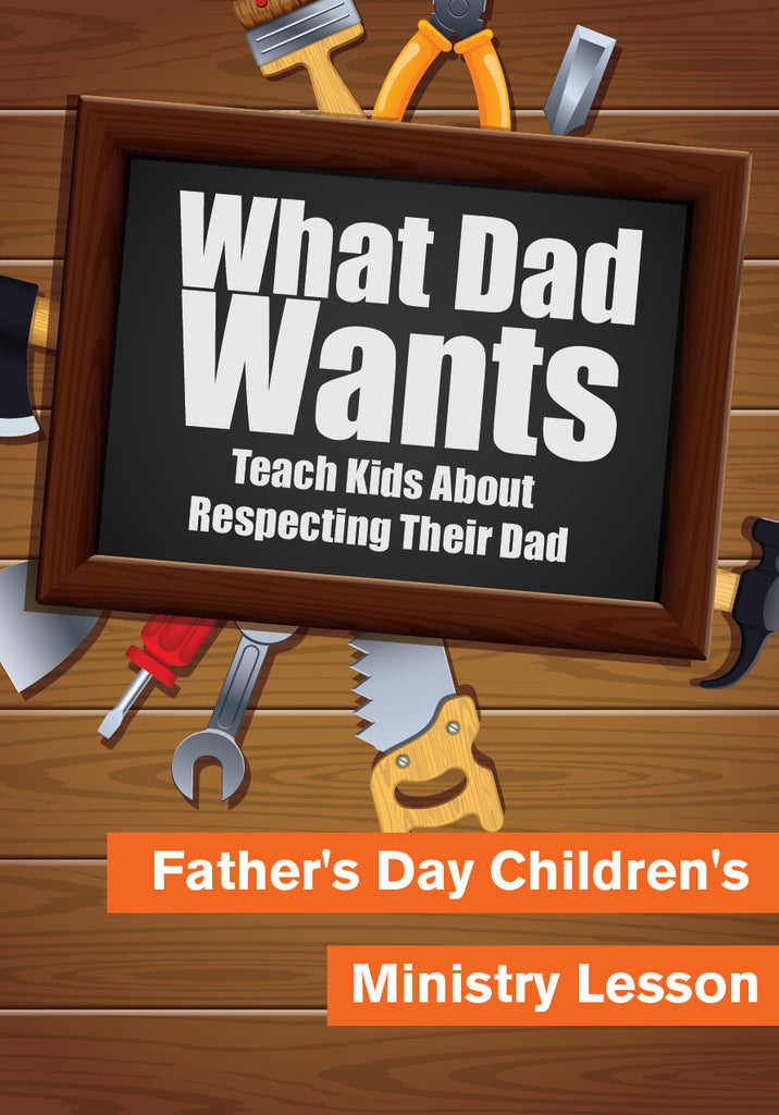 What Dad Wants - Father's Day Children's Ministry Lesson