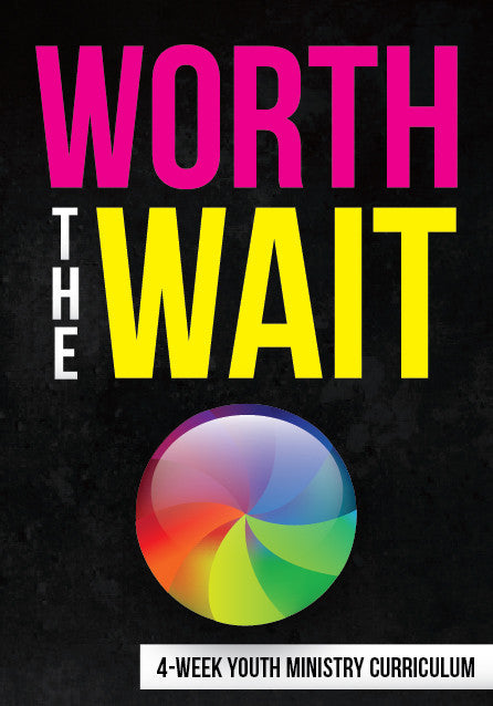 Worth The Wait Youth Ministry Curriculum