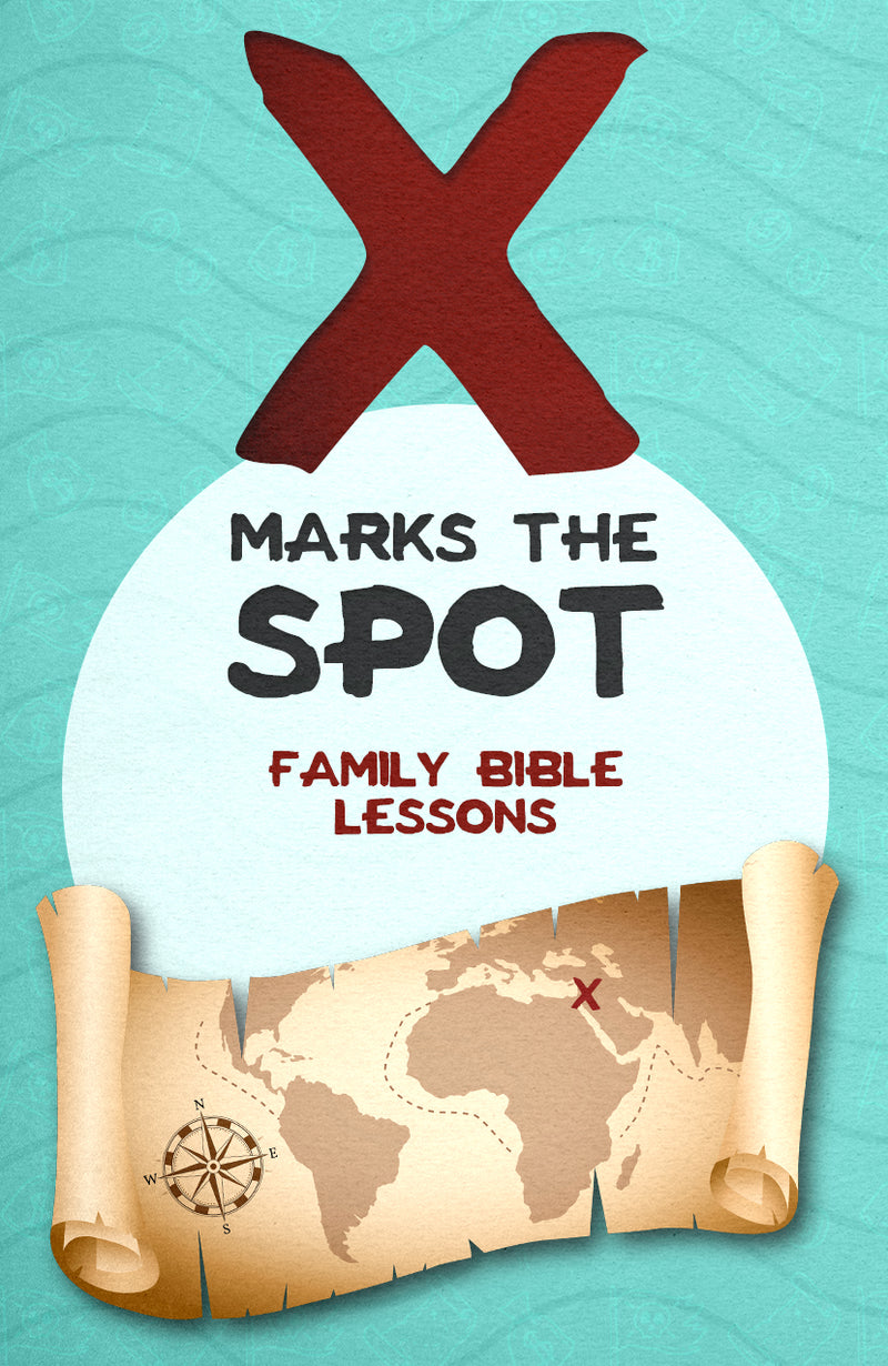 X Marks the Spot Family Bible Lessons