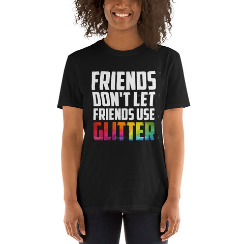 Friends Don't Let Friends Use Glitter T-Shirt