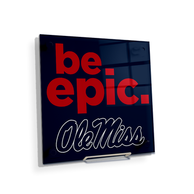 Ole Miss Rebels - Be Epic Ole Miss - College Wall Art #Acrylic Mini