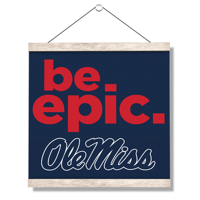 Ole Miss Rebels - Be Epic Ole Miss - College Wall Art #Hanging Canvas