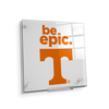 Tennessee Volunteers - Be Epic T - College Wall Art #Acrylic Mini