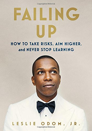 Failing Up: How to Take Risks, Aim Higher, and Never Stop Learning