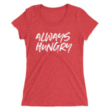 Load image into Gallery viewer, ALWAYS HUNGRY WOMENS T-SHIRT (TRI-BLEND)