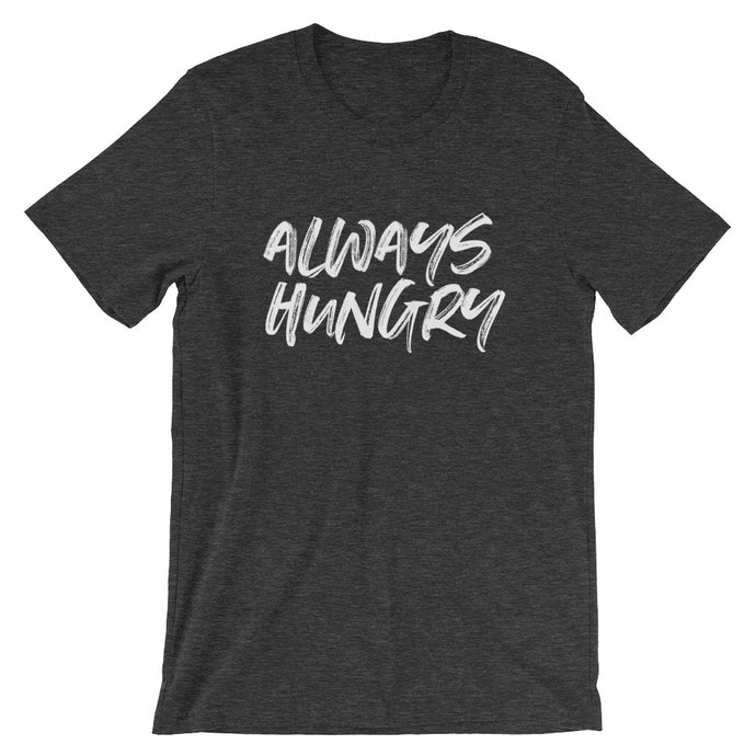 ALWAYS HUNGRY UNISEX T-SHIRT (COTTON)