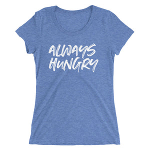 ALWAYS HUNGRY WOMENS T-SHIRT (TRI-BLEND)