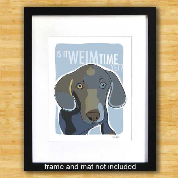 Weimaraner Art Print - Is It Weim Time Yet