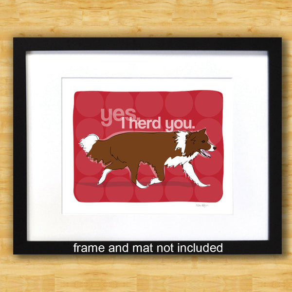 Border Collie Art Print - Yes I Herd You - Red Brown Border Collie