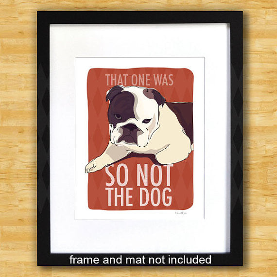 Bulldog Art Print - So Not The Dog