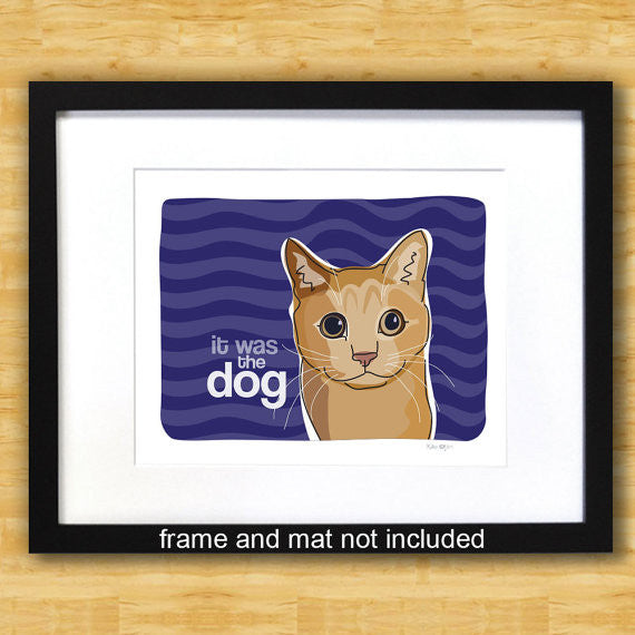 Cat Art Print - It Was The Dog