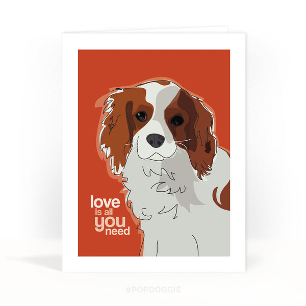 Cavalier King Charles Spaniel Valentines Card - Love Is All You Need