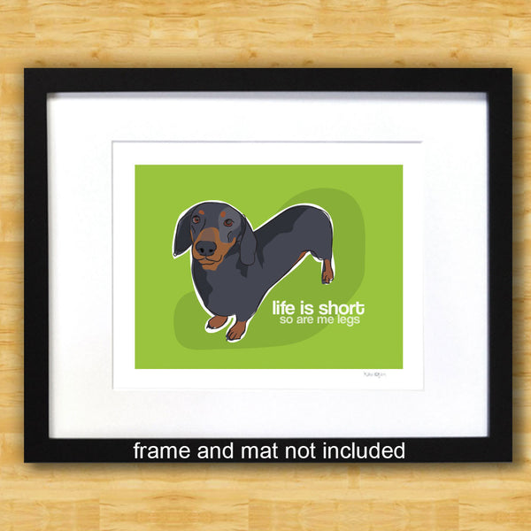 Dachshund Art Print - Life is Short So Are Me Legs - Black and Tan Doxie