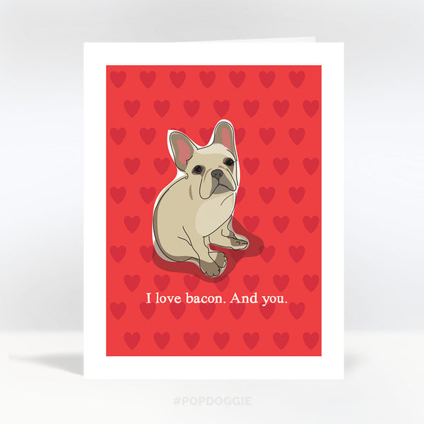 French Bulldog Valentines Card - I Love Bacon, And You
