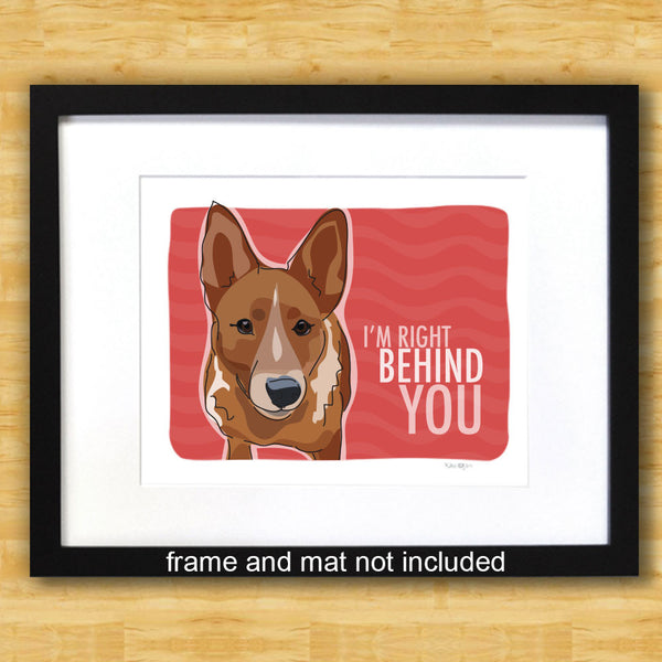 Cattle Dog Art Print - I'm Right Behind You - Red Heeler