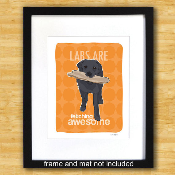 Labrador Retriever Art Print - Labs Are Fetching Awesome - Black Lab