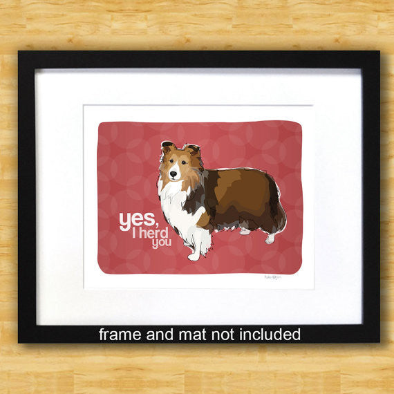 Sheltie Art Print - Yes I Herd You - Shetland Sheepdog