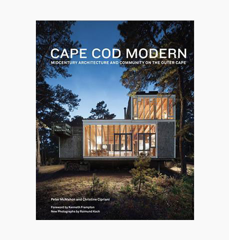 McMahon/Cipriani Cape Cod Modern - Midcentury Architecture and Community on the Outer Cape