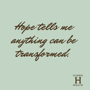 Hope Reminds Us Anything Can Be Transformed
