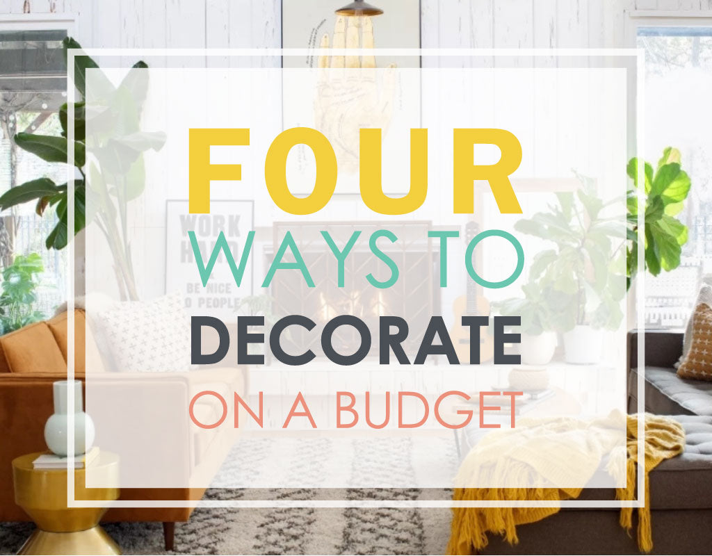Four Ways to Decorate on a Budget