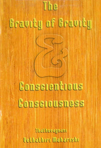 THE GRAVITY OF GRAVITY and CONSCIENTIOUS CONSCIOUSNESS