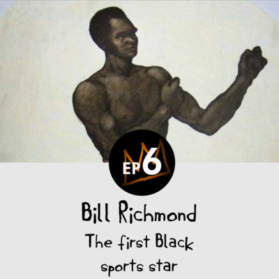 Episode 6 - The Legend of Bill Richmond - The First Black Sports Star