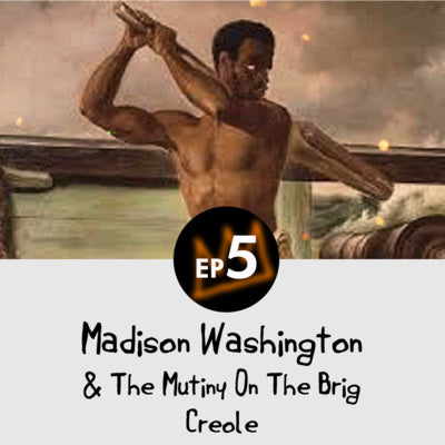 Episode 5 - Madison Washington and the Mutiny on the Brig Creole
