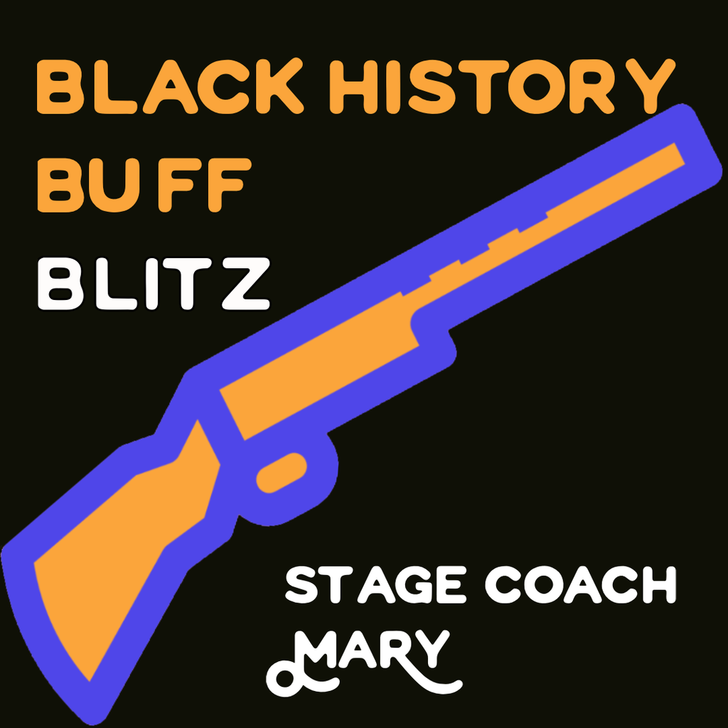 Black History Buff Blitz: Stage Coach Mary