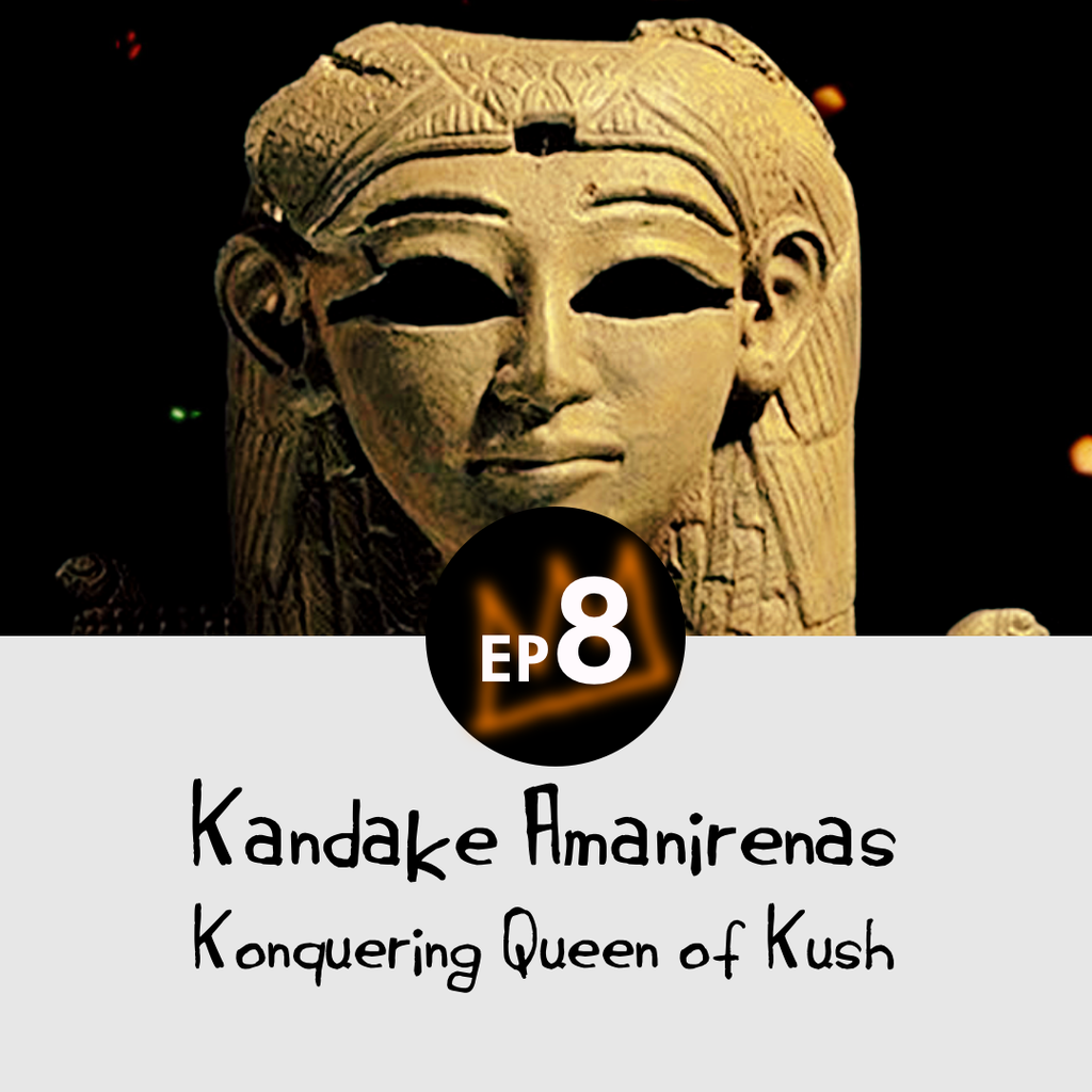 Kandake Amanirenas - Konquering Queen of Kush