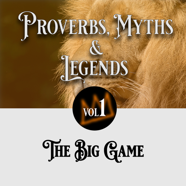 Proverbs, Myths and Legends: The Big game