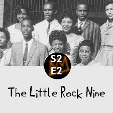 Season 2 Episode 2; The Little Rock Nine.