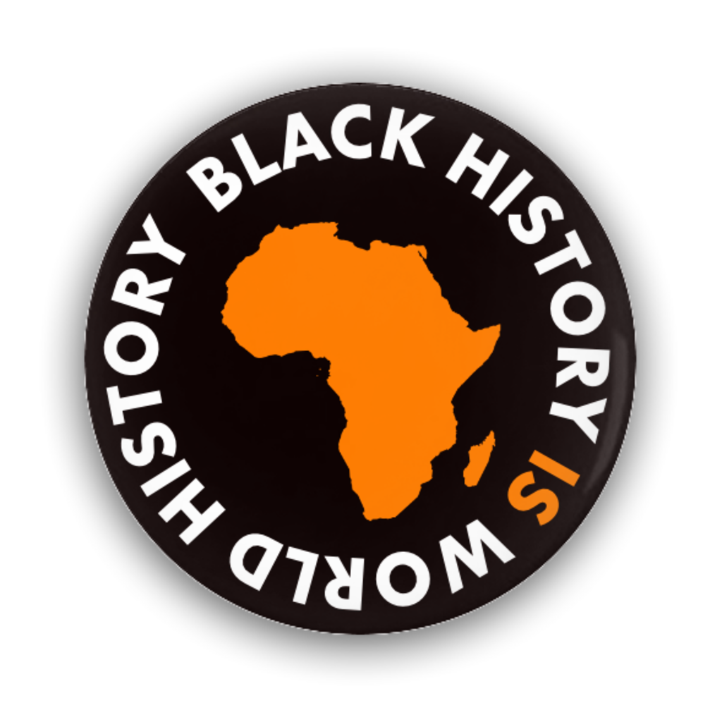 Button badge with the words black history is world history written underneath